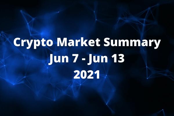 Crypto Market Summary Jun 7 - Jun 13 2021